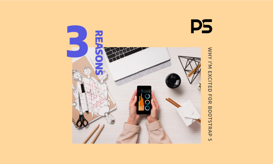 Bootstrap 5: 3 reasons why I am m excited