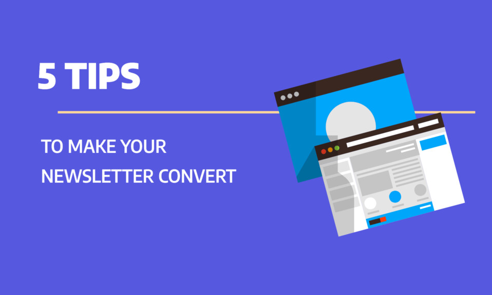 5 tips to make your newsletter sign up convert