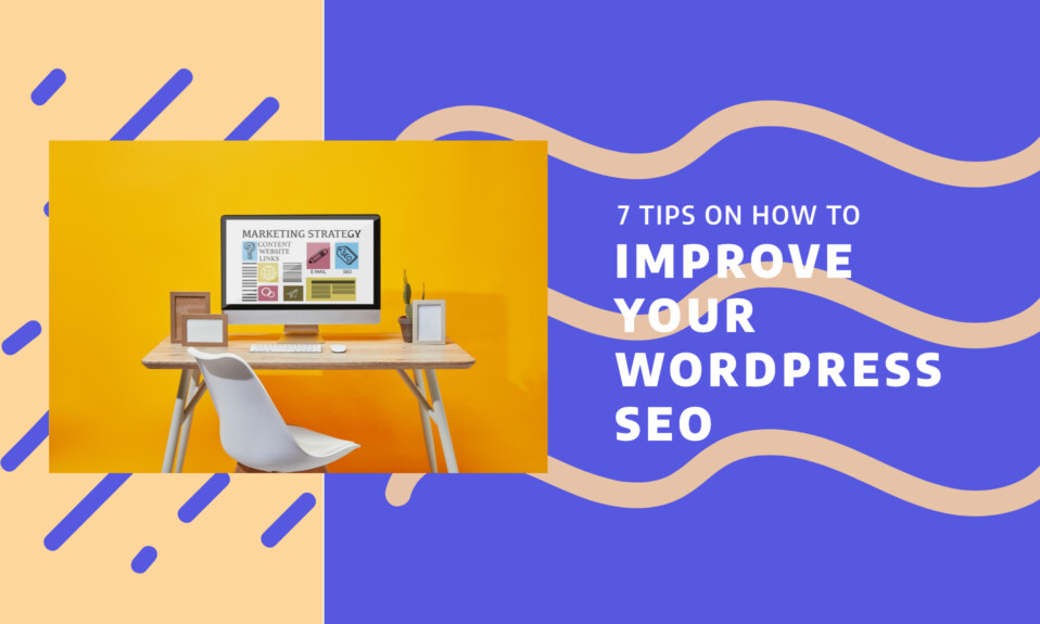 7 tips on how to improve your WordPress SEO