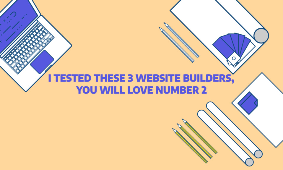I tested these 3 website builders, you will love number 2