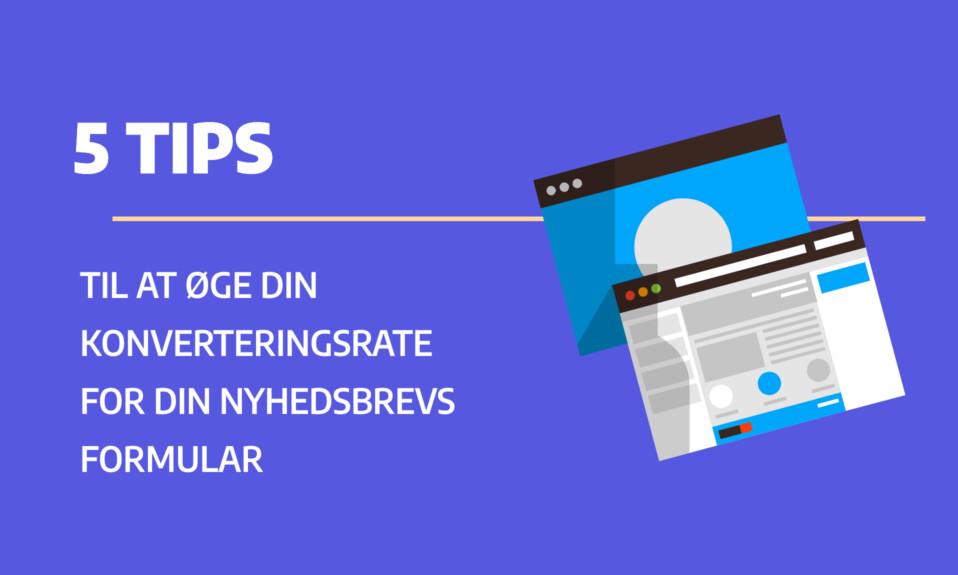 Sådan får du din nyhedsbrevs formular til at konvertere - 5 smarte tips