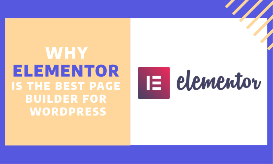 Why Elementor is the best page builder for WordPress at the moment