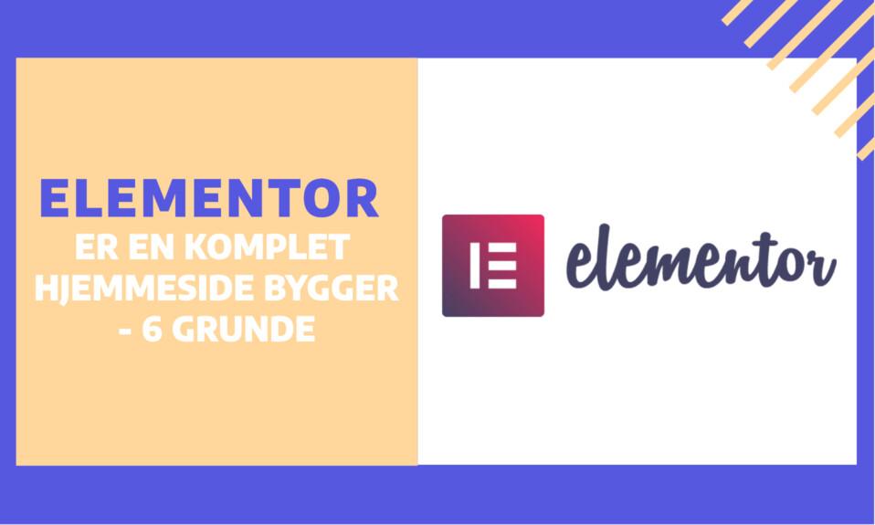 WordPress Elementor er en komplet hjemmeside bygger - 6 grunde