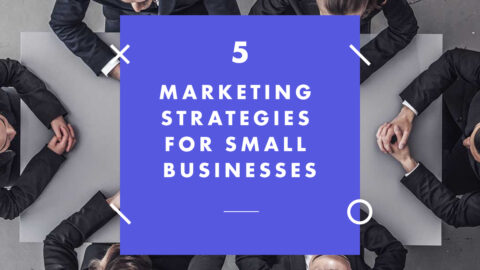 Marketing strategies for small businesses — 5 successful tips