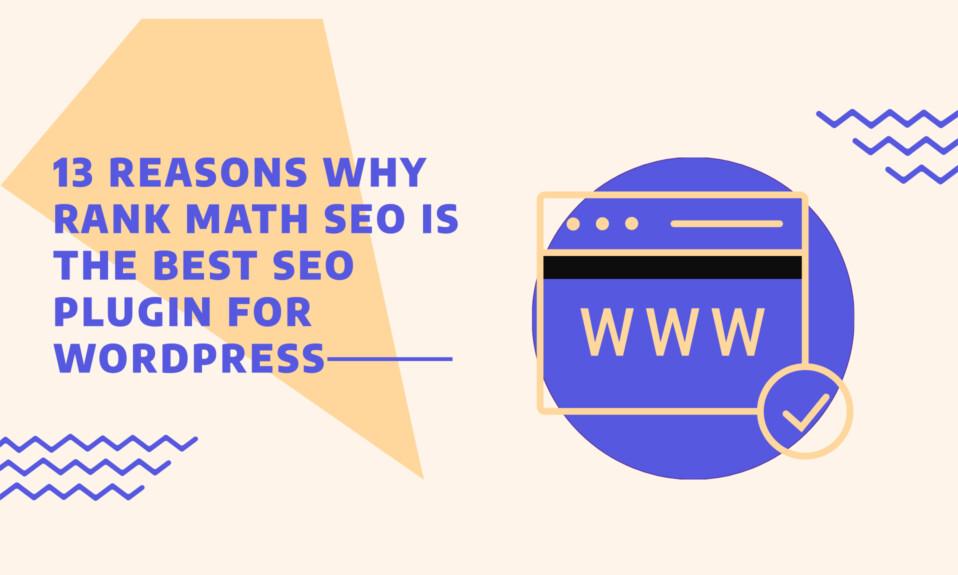 13 reasons why Rank Math SEO is the best SEO plugin for WordPress