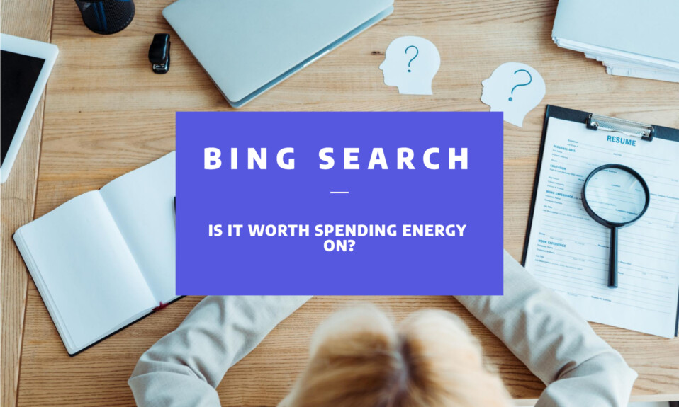 Is Bing Search worth spending energy on?