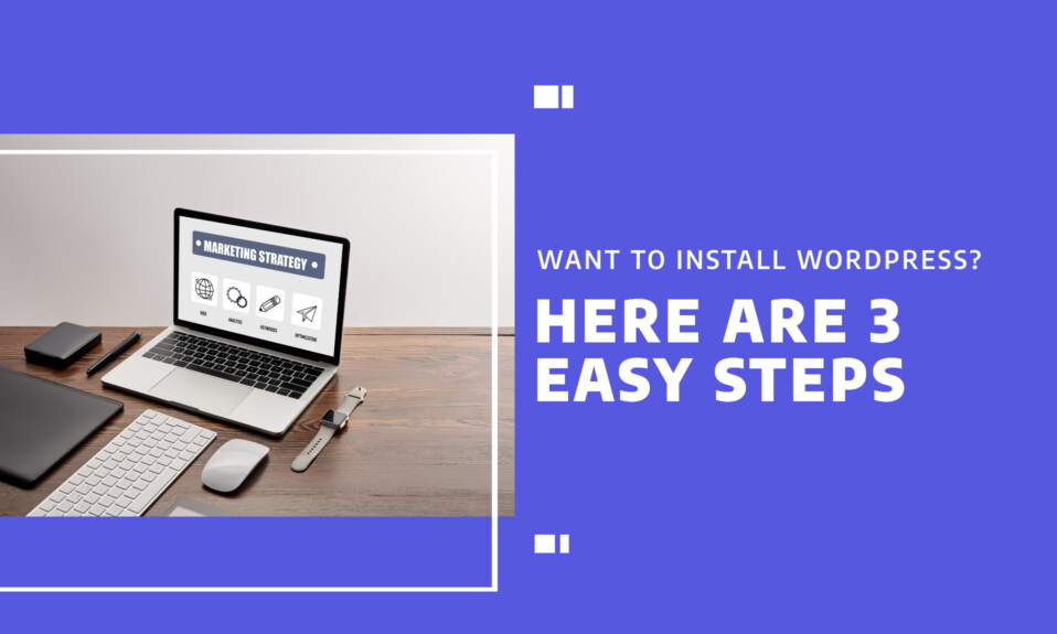 Want to install WordPress? Here are 3 easy steps