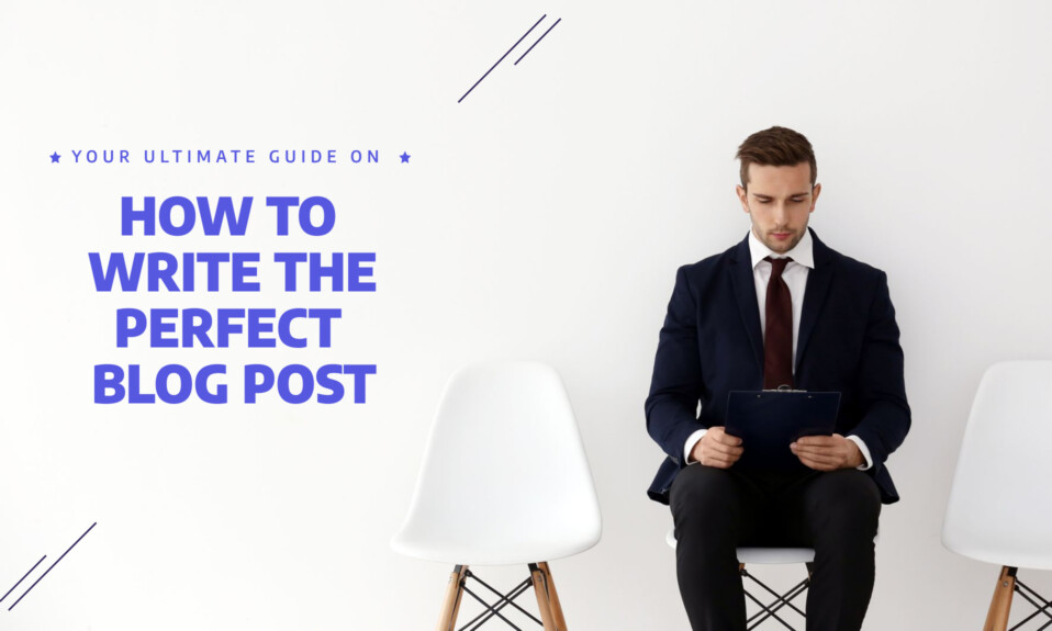 How do you write the perfect blog post?