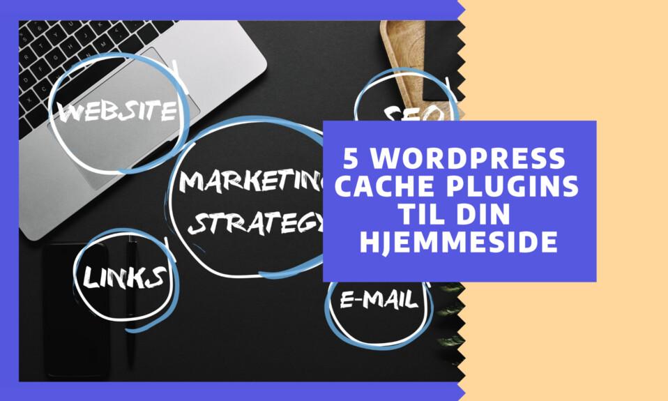 Hvilket er det bedste WordPress cache plugin til din hjemmeside? - Og hvorfor er det et must i 2021?