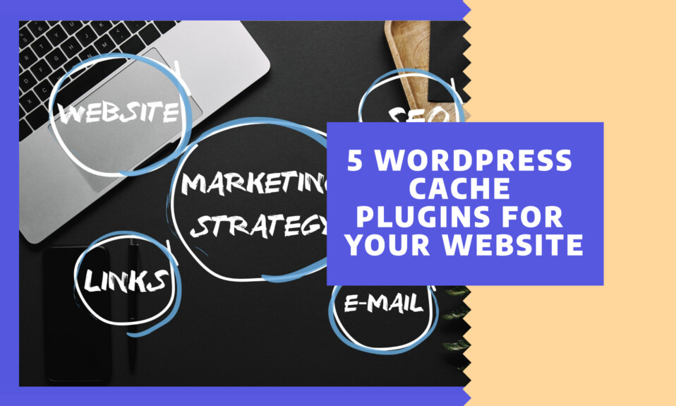 What is the best WordPress cache plugin for your website - And why is it a must in 2021?