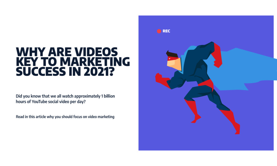 Why are videos key to marketing success in 2021? - 7 tips to success