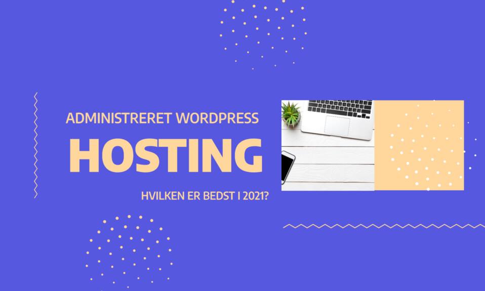 Administreret WordPress Hosting- Hvilken er den bedste i 2021-
