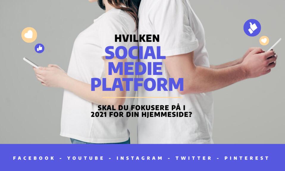 Hvilken social medie platform skal du fokusere på i 2021 for din hjemmeside? - 5 gode muligheder