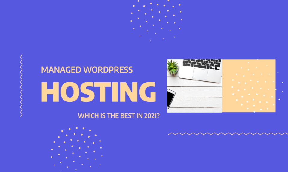 Managed WordPress Hosting: Which Is The Best In 2021?