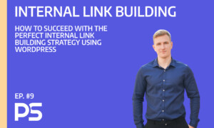 How to succeed with the perfect internal link building strategy using WordPress