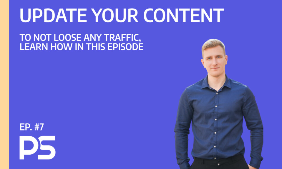 Update your content pieces to not loose any traffic - Ep. #7