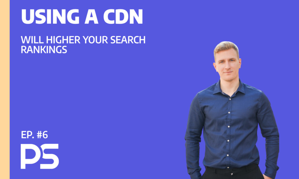 Using a CDN will higher your search rankings - Ep. #6