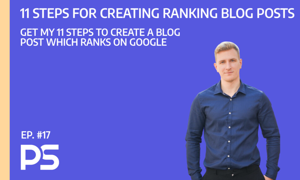 My 11 steps for creating ranking blog posts - Ep. #17