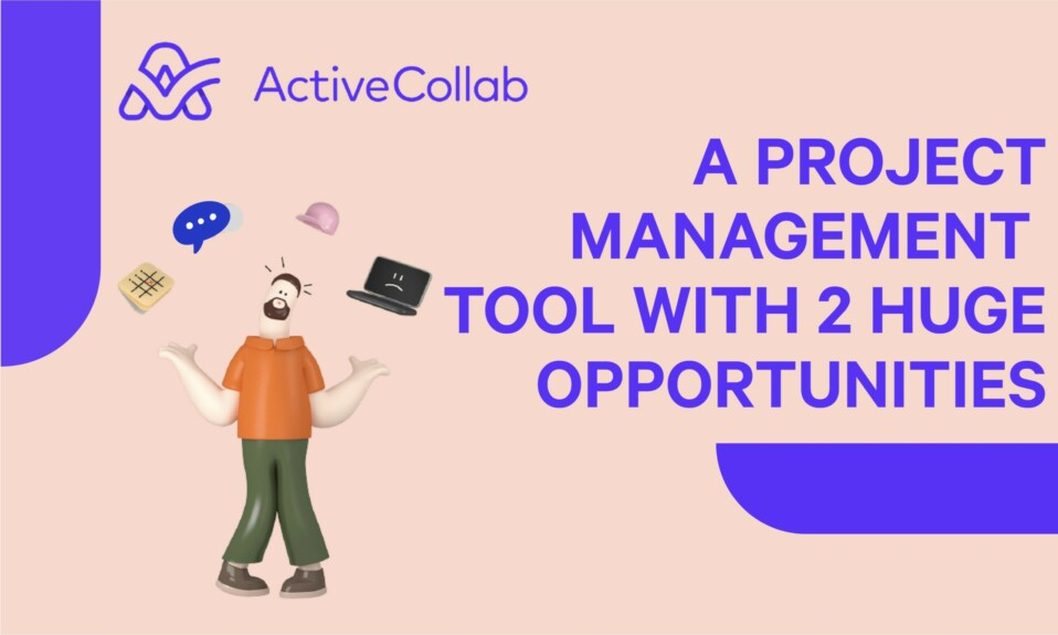 ActiveCollab - A project management tool with 2 HUGE OPPORTUNITIES