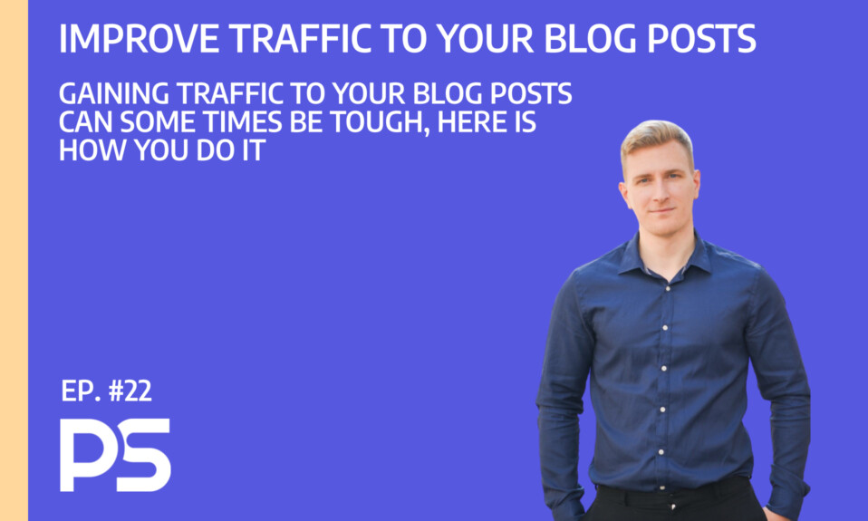 How improve the traffic to your blog posts - Ep. #22