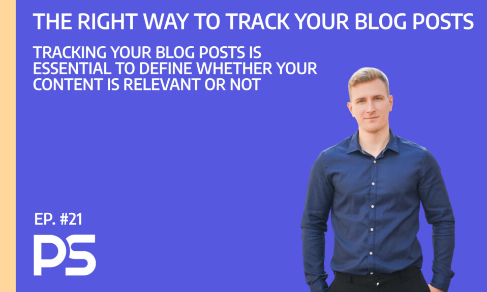 The right way of tracking your blog posts - Ep. #21