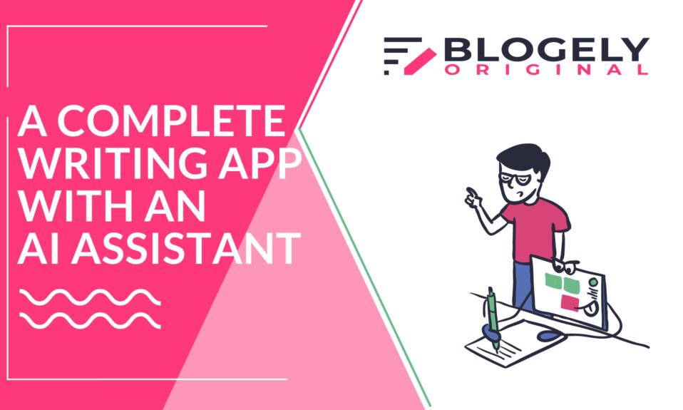 Blogely - A Complete Writing App With An AI Assistant