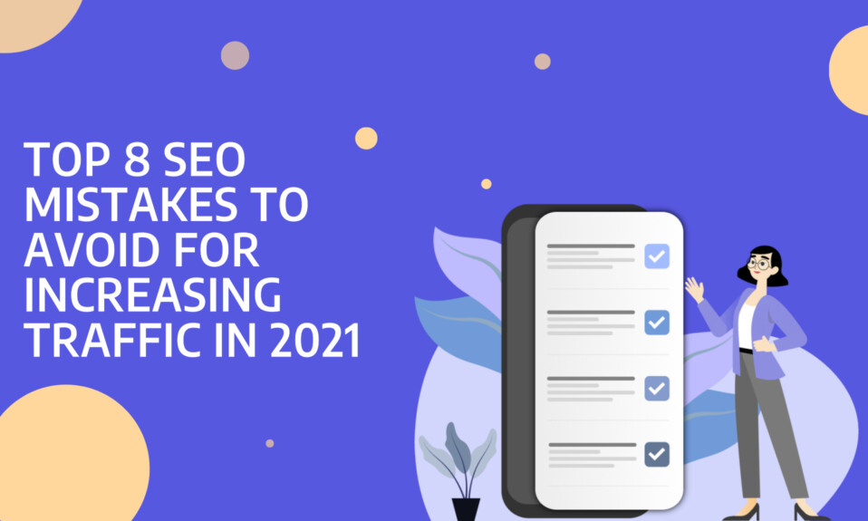 Top 8 SEO Mistakes to Avoid for Increasing Traffic in 2021
