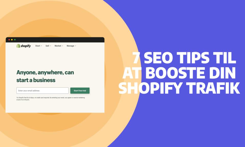 7 SEO Tips til at Booste din Shopify Trafik