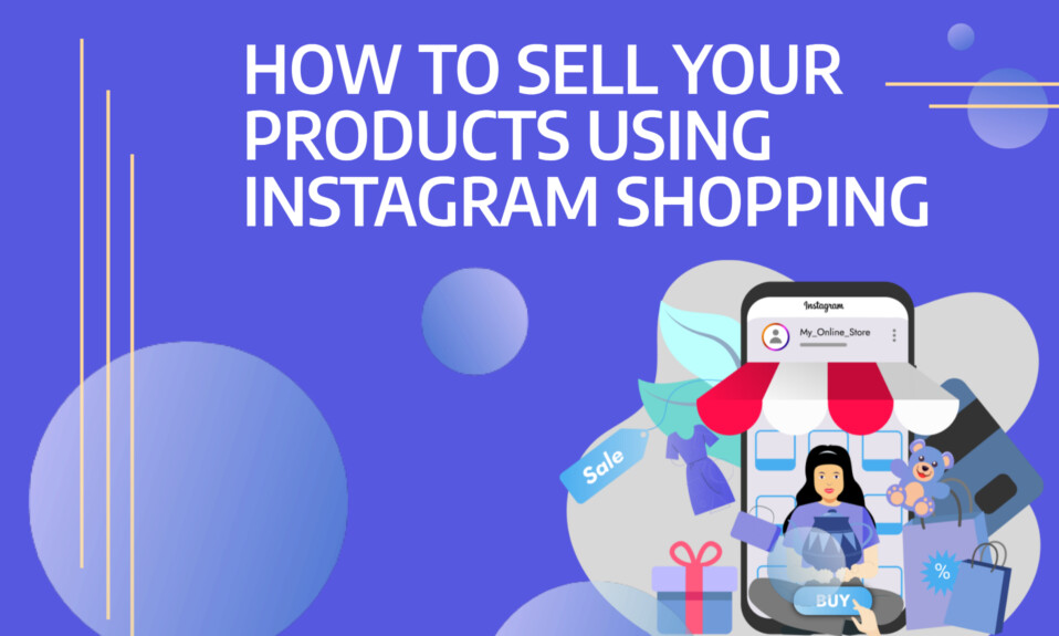 How to Sell Your Products Using Instagram Shopping